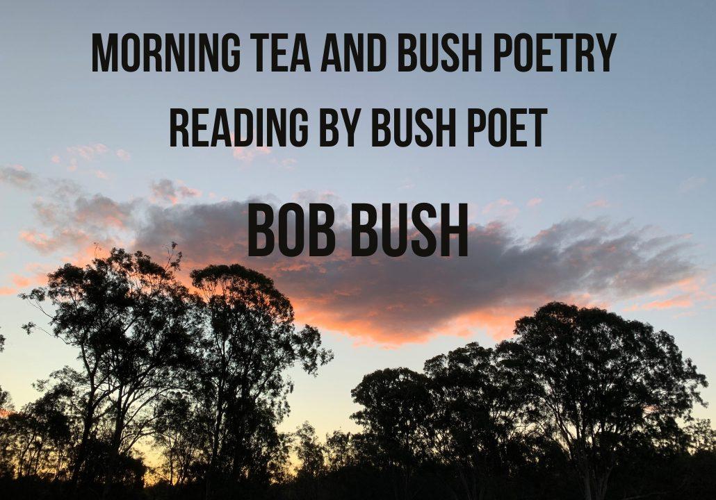 Morning Tea & Bush Poetry Reading by Bush Poet Bob Bush
